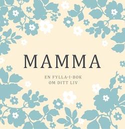 Mamma - En fylla-i-bok om ditt liv