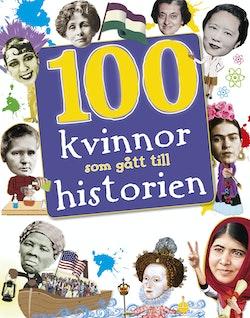 100 kvinnor som gått till historien : banbrytande kvinnor som format vår värld