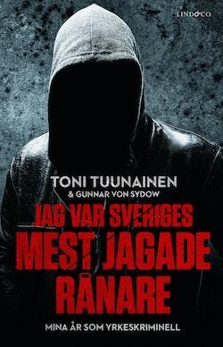 Jag var Sveriges mest jagade rånare : mina år som yrkeskriminell