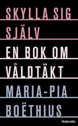 Skylla sig själv: En bok om våldtäkt