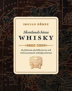 Skottlands bästa whisky : De främsta destillerierna och intressantaste whis