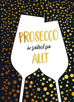 Prosecco är svaret på allt