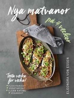 Nya matvanor på 4 veckor : testa vecka för vecka! - flexitariskt, vegetariskt, clean eating och veganskt