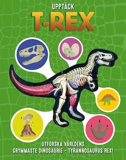 Upptäck T-Rex : utforska världens grymmaste dinosaurie - Tyrannosaurus Rex
