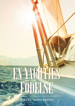 En yachties födelse : En yachties födelse