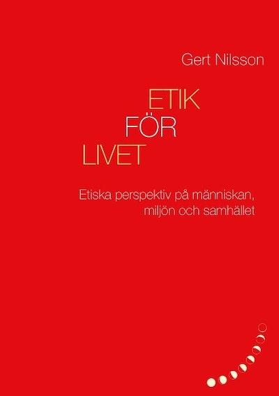 Etik för livet : Etiska perspektiv på människan, miljön och samhället