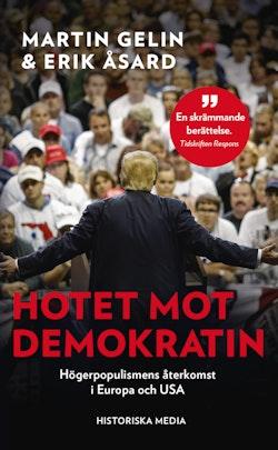 Hotet mot demokratin : högerpopulismens återkomst i Europa och USA