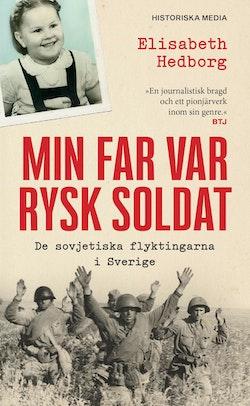Min far var rysk soldat : de sovjetiska flyktingarna i Sverige