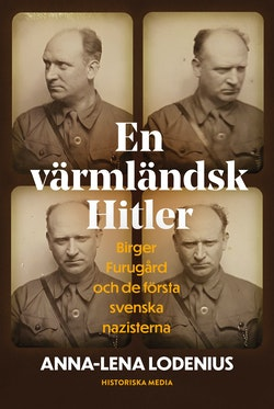 En värmländsk Hitler. Birger Furugård och de första svenska nazisterna