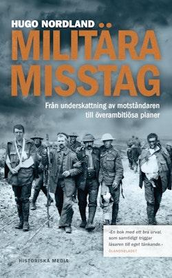 Militära misstag : från underskattning av motståndaren till överambitiösa planer