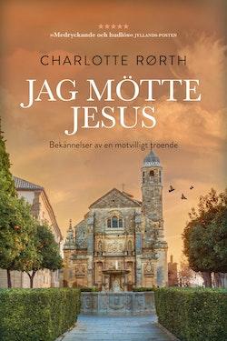 Jag mötte Jesus: Bekännelser från en motvilligt troende
