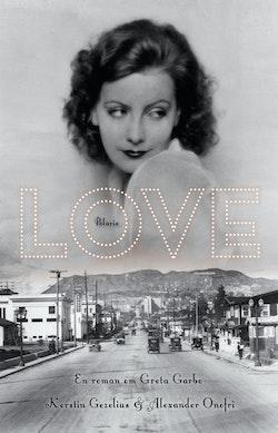 Love : en roman om Greta Garbo