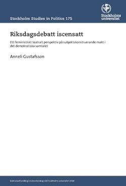 Riksdagsdebatt iscensatt : ett feministiskt teatralt perspektiv på subjektskonstruerande makt i det demokratiska samtalet