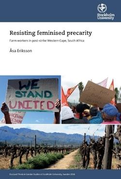 Resisting feminised precarity : farm workers in post-strike Western Cape, South Africa