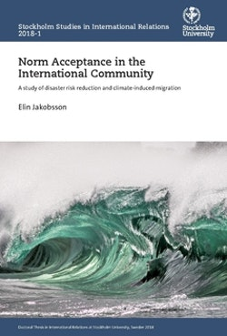 Norm acceptance in the international community : a study of disaster risk reduction and climate-induced migration