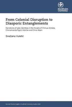 From colonial disruption to diasporic entanglements : narrations of Igbo identities in the novels of Chinua Achebe, Chimamanda Ngozi Adichie and Chris Abani