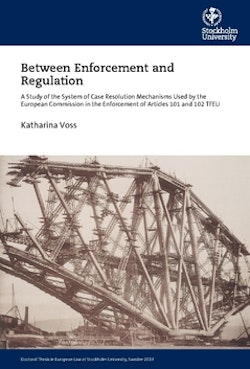 Between Enforcement and Regulation : A Study of the System of Case Resolution Mechanisms Used by the European Commission in the Enforcement of Articles 101 and 102 TFEU