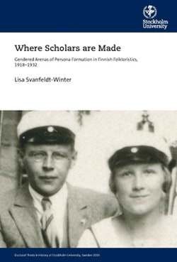 Where Scholars are Made : Gendered Arenas of Persona Formation in Finnish Folkloristics, 1918–1932