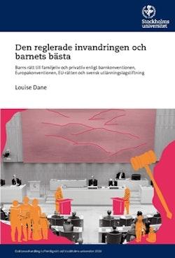 Den reglerade invandringen och barnets bästa : barns rätt till familjeliv och privatliv enligt barnkonventionen, Europakonventionen, EU-rätten och svensk utlänningslagstiftning