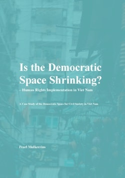 Is the democratic space shrinking? : human rights implementation in Viet Nam