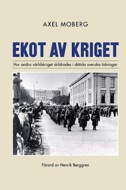 Ekot av kriget : Hur andra världskriget skildrades i dåtida svenska tidningar