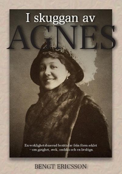 I skuggan av Agnes : en verklighetsbaserad berättelse från förra seklet, om girighet, svek, ondska och en livslögn.
