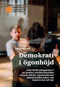 Demokrati i ögonhöjd : stöd till föreningsledare i att bemöta antidemokratiska uttryck, stärka organisationens demokratiska kultur och hantera hot och hat