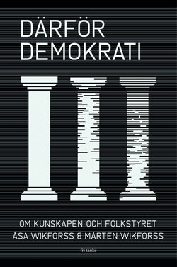 Därför demokrati : att försvara demokratin i post-sanningens tid