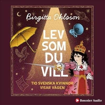 Lev som du vill : tio svenska kvinnor visar vägen