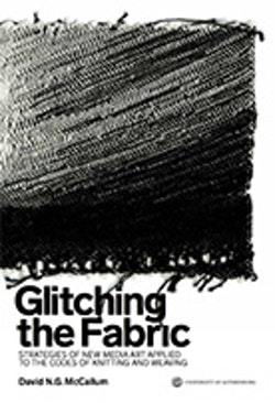 Glitching the Fabric : strategies of new media art applied to the codes of knitting and weaving