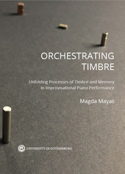 Orchestrating timbre : unfolding processes of timbre and memory in improvisational piano performance