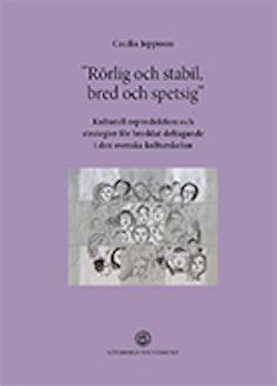 """""""Rörlig och stabil, bred och spetsig"""" : kulturell reproduktion och strategier för breddat deltagande i den svenska kulturskolan"""