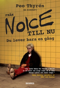 Från Noice till nu : Du lever bara en gång