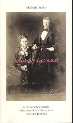 Älskade Kyssenos! : en brevväxling mellan sjökapten Gustaf Andersson och hans Johanna