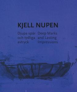 Kjell Nupen : djupa spår och tydliga avtryck / Deep Marks and Lasting ...