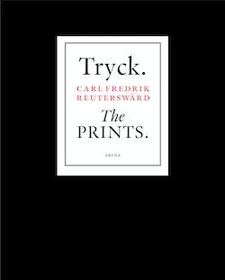 Tryck. The Prints. Carl Fredrik Reuterswärd