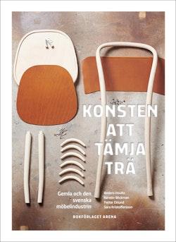 Konsten att tämja trä : Gemla och den svenska möbelindustrin