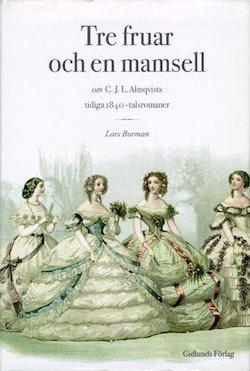 Tre Fruar och en Mamsell : om C. J. L. Almqvists Tidiga 1840-Talsromaner :