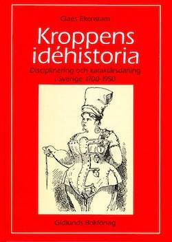 Kroppens idéhistoria : disciplinering och karaktärsdaning i Sverige 1700-19