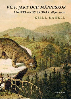 Vilt, jakt och människor i Norrlands skogar 1870-1900