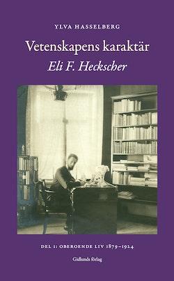 Vetenskapens karaktär : Eli F. Heckscher. Del 1, Oberoende liv 1879-1924