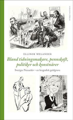 Bland tidningsmakare, pennskaft, politiker och konstnärer : Sveriges Pressarkiv - en biografisk gukdgruva