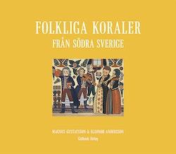 Folkliga koraler från södra Sverige : koraler, andliga visor och gamla psalmer