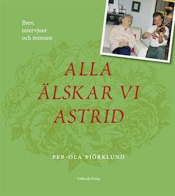 Alla älskar vi Astrid : brev, intervjuer och minnen