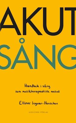 Akut sång : handbok i sång som musikterapeutisk metod