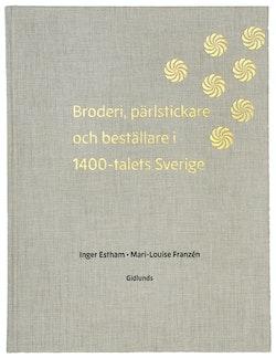 Broderi, pärlstickare och  beställare i 1400-talets Sverige