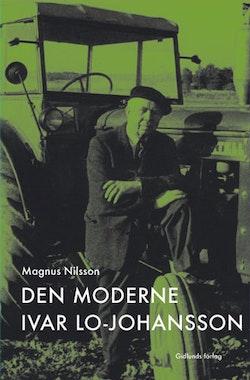 Den moderne Ivar Lo-Johansson : modernisering, modernitet och modernism i s