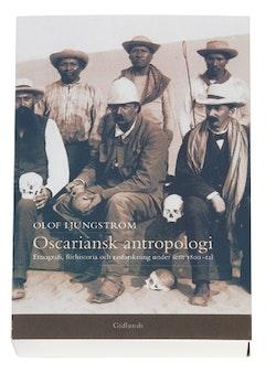 Oscariansk antropologi : etnografi, förhistoria och rasforskning under sent