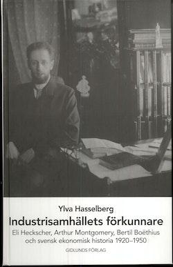 Industrisamhällets förkunnare : Eli Heckscher, Arthur Montgomery, Bertil Boëthius och svensk ekonomisk historia