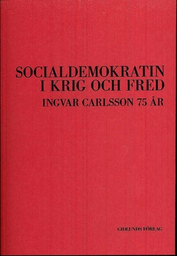 Socialdemokratin i krig och fred : Ingvar Carlsson 75 år